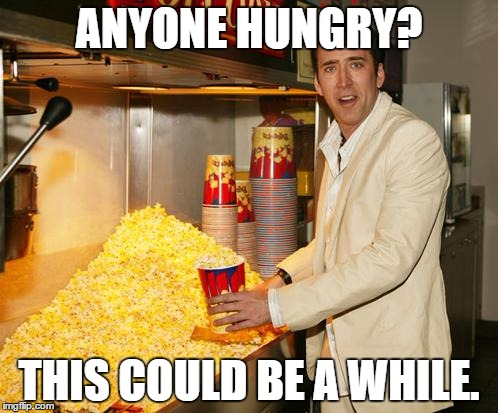 anyone-hungry-this-could-be-a-while-popcorn-meme